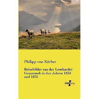 Reisebilder aus der LombardeiGesammelt in den Jahren 1834 und 1835 de Krber et Philipp von