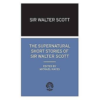 The Supernatural Short Stories of Walter Scott by Sir Walter Scott -