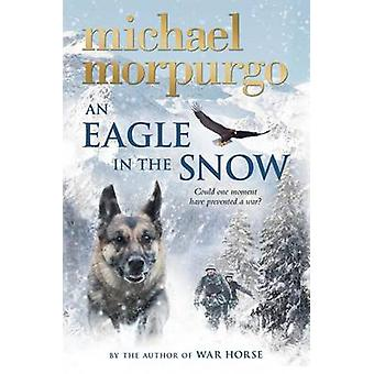An Eagle in the Snow by Michael Morpurgo - 9781250105158 Book