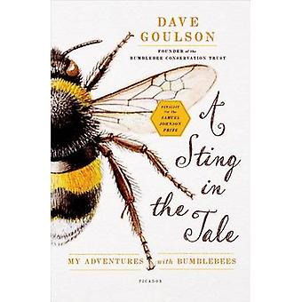 A Sting in the Tale - My Adventures with Bumblebees by Dave Goulson -