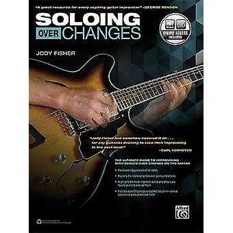 Soloing Over Changes - The Ultimate Guide to Improvising with Scales O