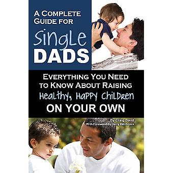 Complete Guide for New Single Dads - Everything You Need to Know About
