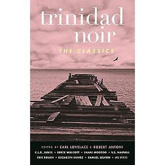 Trinidad Noir - The Classics - The Classics by Robert Antoni - 97816177