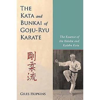 Kata and Bunkai of Goju-Ryu Karate - The Essence of the Heishu and Kai