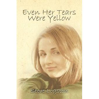 Even Her Tears Were Yellow by Steve Logston - 9781786120076 Book