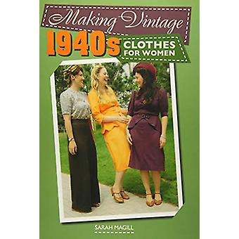 Making Vintage 1940s Clothes for Women by Sarah Magill - 978178500310