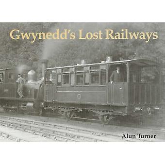 Gwynedd's Lost Railways by Alun Turner - 9781840332599 Book