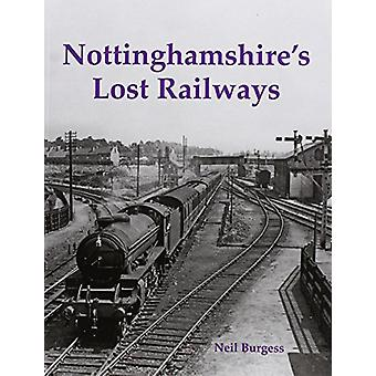 Nottinghamshire's Lost Railways by Neil Burgess - 9781840337747 Book