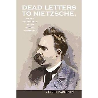 Dead Letters to Nietzsche - Or - The Necromantic Art of Reading Philos