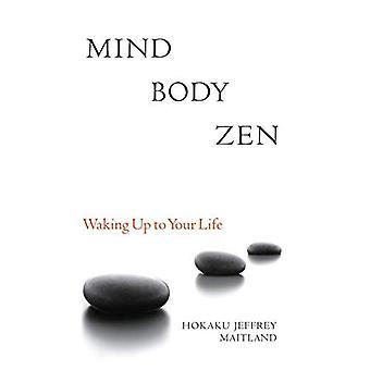 Sinne kropp Zen: Vakna upp ditt liv