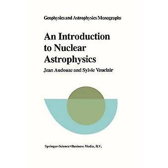 En introduksjon til Nuclear astrofysikk dannelsen og utviklingen av materie i universet av Audouze & J.