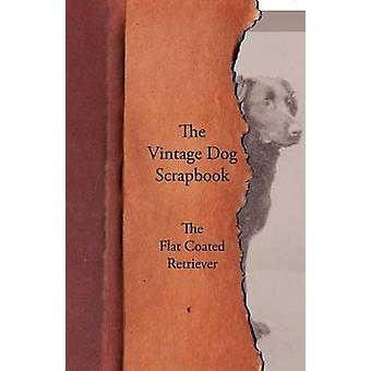 The Vintage Dog Scrapbook  The Flat Coated Retriever by Various