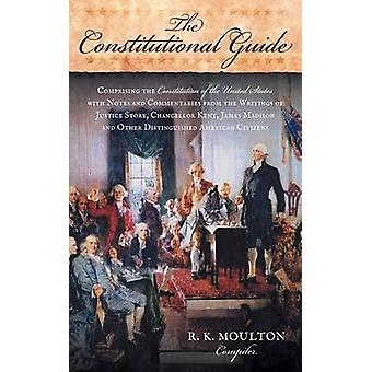 The Constitutional Guide Comprising the Constitution of the United States With Notes and Commentaries from the Writings of Justice Story Chan by Moulton & R. K.