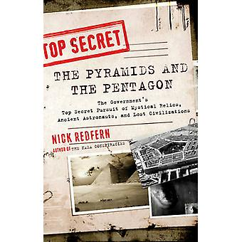 Pyramids and the Pentagon  The Governments Top Secret Pursuit of Mystical Relics Ancient Astronauts and Lost Civilizations by Nick Redfern
