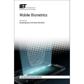 Mobile Biometrics by Edited by Guodong Guo & Edited by Harry Wechsler