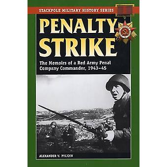 Penalty Strike The Memoirs of a Red Army Penal Company Commander 194345 by Pylcyn & Alexander V.