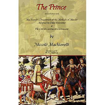 The Prince  Special Edition with Machiavellis Description of the Methods of Murder Adopted by Duke Valentino  the Life of Castruccio Castracani by Machiavelli & Niccolo