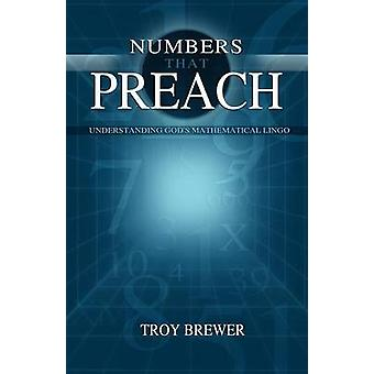 Numbers That Preach Understanding Gods Mathematical Lingo by Brewer & Troy A.
