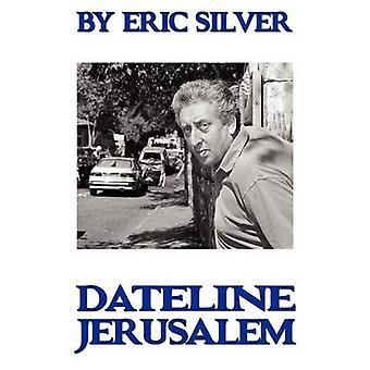 By Eric Silver Dateline Jerusalem by Silver & Eric