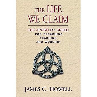 The Life We Claim: The Apostles' Creed for Preaching Teaching and Worship