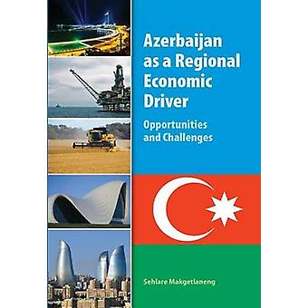 Azerbaijan as a Regional Economic Driver Opportunities and Challenges by Makgetlaneng & Sehlare