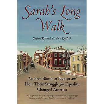 Sarahs Long Walk The Free Blacks of Boston and How Their Struggle for Equality Changed America by Kendrick & Stephen