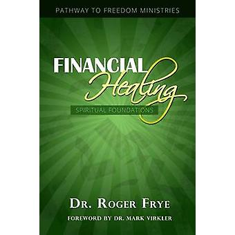 Financial Healing  Spiritual Foundations by Frye & Dr. Roger L