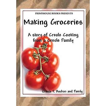 Making Groceries A story of Creole Cooking from a Creole family by Rochon & Ursula T.