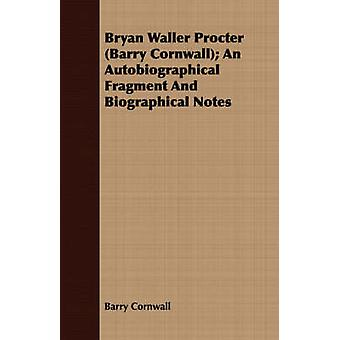 Bryan Waller Procter Barry Cornwall An Autobiographical Fragment And Biographical Notes by Cornwall & Barry