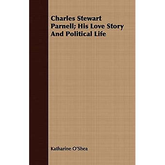 Charles Stewart Parnell His Love Story And Political Life by OShea & Katharine