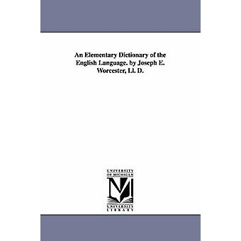 An Elementary Dictionary of the English Language. by Joseph E. Worcester Ll. D. by Worcester & Joseph E. Joseph Emerson