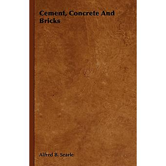 Cement Concrete And Bricks by Searle & Alfred B.