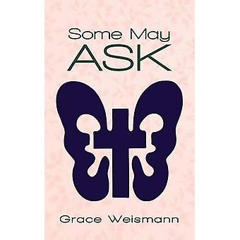 Some May Ask by Weismann & Grace