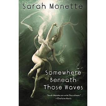 Somewhere Beneath Those Waves by Monette & Sarah