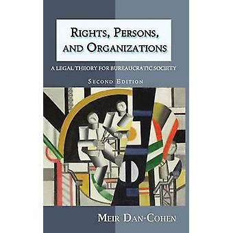Rights Persons and Organizations A Legal Theory for Bureaucratic Society Second Edition by DanCohen & Meir