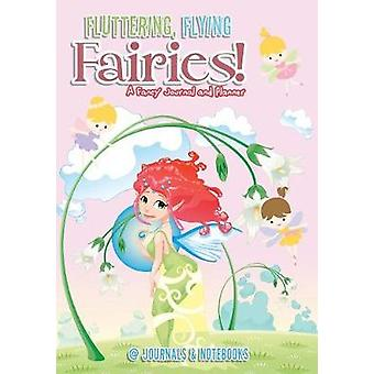 Fluttering Flying Fairies A Fancy Journal and Planner by Journals Notebooks