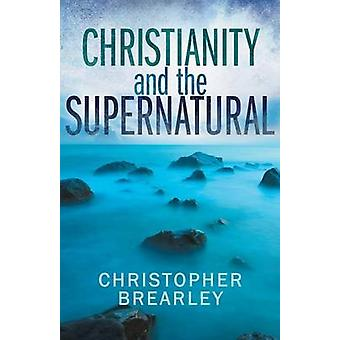 Christianity and the Supernatural by Brearley & Christopher