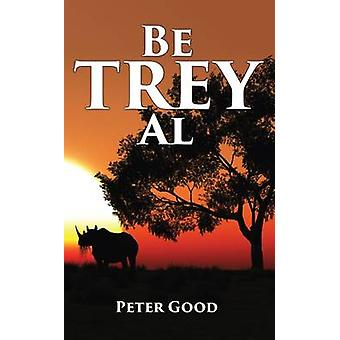 Be TREY al by Good & Peter