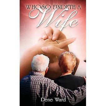Whoso Findeth a Wife by Ward & Dene