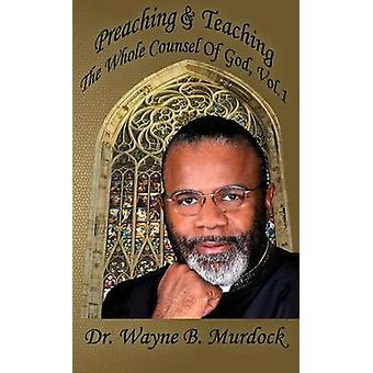 Preaching and Teaching the Whole Council of God Vol. 1 by Murdock & Dr Wayne B.