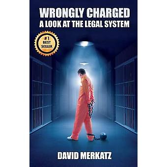 Wrongly Charged A Look at the Legal System by Merkatz & David