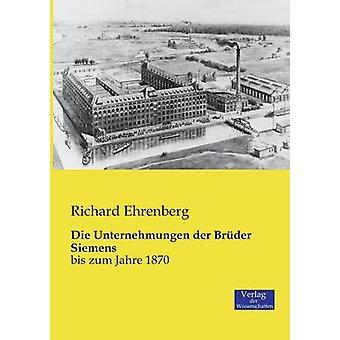 Die Unternehmungen der Brder Siemensbis zum Jahre 1870 d'Ehrenberg et Richard