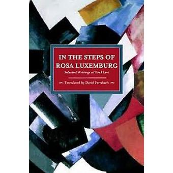 In the Steps of Rosa Luxemburg - Selected Writings of Paul Levi by Pau