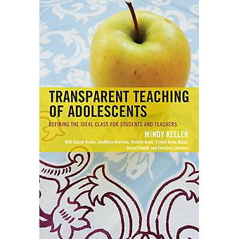 Transparent Teaching of Adolescents Defining the Ideal Class for Students and Teachers by Keller & Mindy