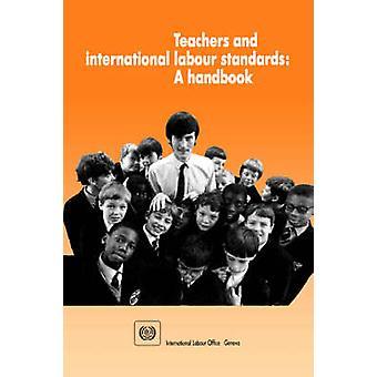 Teachers and international labour standards.  A handbook by ILO
