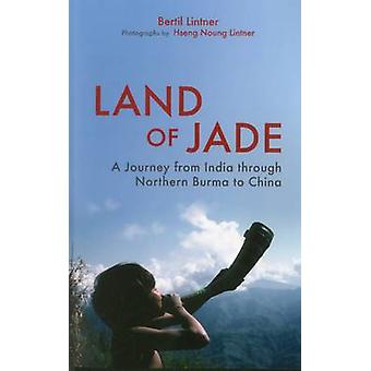 Land of Jade A Journey from India Through Northern Burma to China by Lintner & Bertil