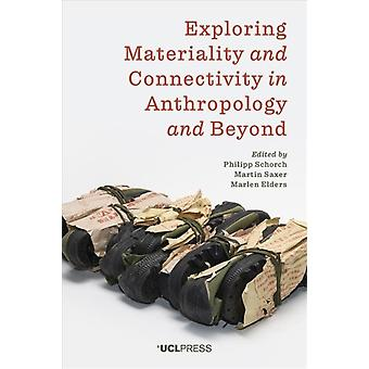 Exploring Materiality and Connectivity in Anthropology and Beyond by Edited by Philipp Schorch & Edited by Martin Saxer & Edited by Marlen Elders