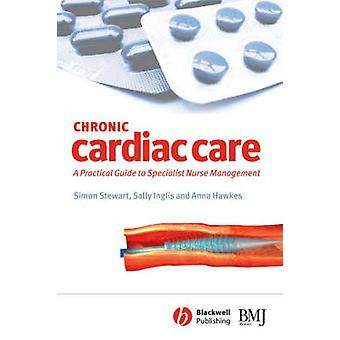 Chronic Cardiac Care - A Practical Guide to Specialist Nurse Intervent