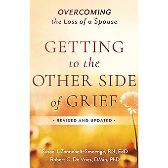 Getting to the Other Side of Grief - Overcoming the Loss of a Spouse b