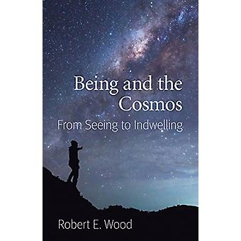 Being and the Cosmos - From Seeing to Indwelling by Robert E. Wood - 9